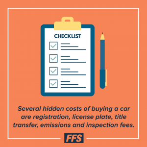 Several hidden costs of buying a car are registration, license plate, tittle transfer, emissions and inspection fees.